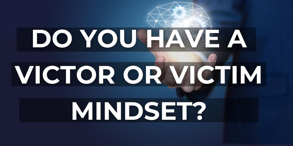Victim or Victor Mindset